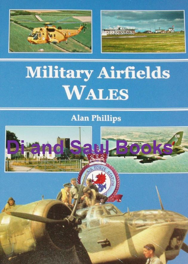 The Military Airfields of Wales, by Alan Phillips